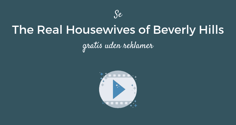 The Real Housewives of Beverly Hills gratis uden reklamer